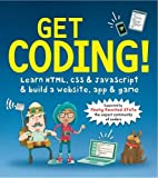 Get Coding! Learn HTML, CSS & JavaScript & Build a Website, App & Game