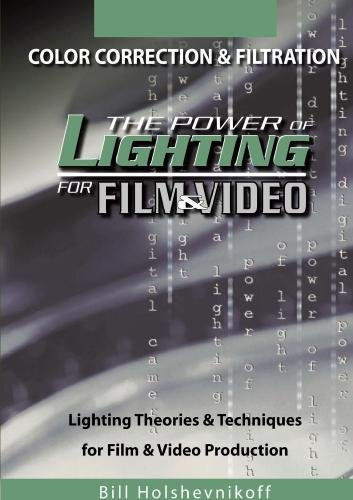 The Power Of Lighting For Film & Video: Color Correction & Filtration (Power-filter Filtration)