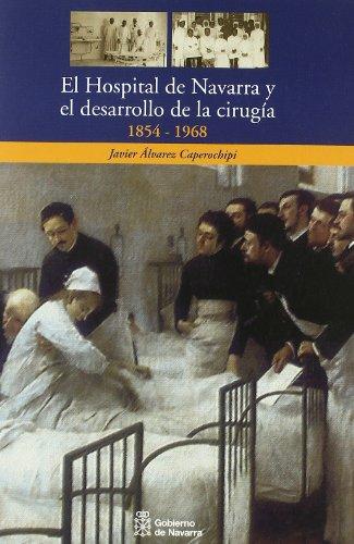 El Hospital de Navarra y el desarrollo de la cirugía, 1854-1968 por Javier Alvarez