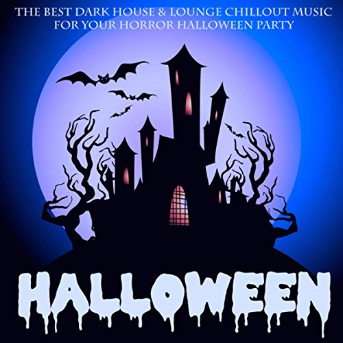 (Halloween - The Best Dark House & Lounge Chillout Music for Your Horror Halloween Party)