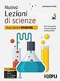 Nuovo Lezioni di scienze. Per l'istruzione e la formazione professionale. Ediz. Openschool. Per gli Ist. professionali. Con ebook. Con espansione online