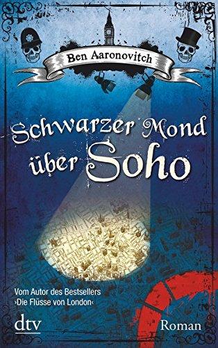 Schwarzer Mond über Soho: Roman (Die Flüsse-von-London-Reihe (Peter Grant)) (Ja London)