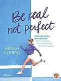 Be real, not perfect: ¡Una vida activa, una vida feliz! Actitud positiva. Ideas de training. Tips nutricionales (No Ficción)