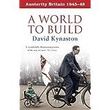 AUSTERITY BRITAIN: A WORLD TO BUILD by DAVID KYNASTON (2008-05-03)