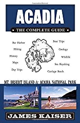 Acadia: The Complete Guide: Mt Desert Island & Acadia National Park Third edition by Kaiser, James (2010) Paperback