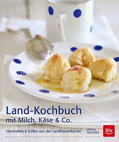Land-Kochbuch mit Milch, Käse & Co.: Herzhaftes & Süßes aus der Landfrauenküche