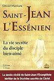 Saint-Jean l'Essénien - La vie secrète du disciple bien-aimé
