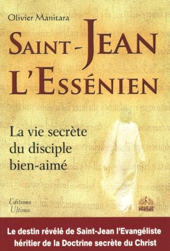 Saint-Jean l'Essénien : La vie secrète du disciple bien-aimé
