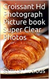 Croissant Hd Photograph Picture book Super Clear Photos (English Edition)