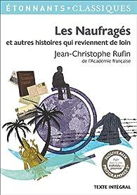 Les Naufragés et autres histoires qui reviennent de loin par Jean-Christophe Rufin