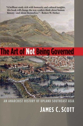 The Art of Not Being Governed: An Anarchist History of Upland Southeast Asia (Yale Agrarian Studies Series) by Scott, James C. (2010) Paperback
