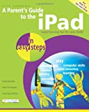 A Parent's Guide To The iPad In Easy Steps