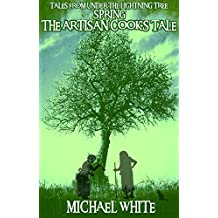 Spring: The Artisan Cook's Tale (Tales From Under The Lightning Tree Book 1)