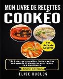 Mon livre de recettes Cookeo: 70+ Recettes Inratables, Saines, prêtes en moins de 15 Minutes et avec moins de 6 Ingrédients. 3ème édition.