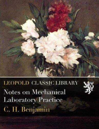Notes on Mechanical Laboratory Practice por C. H. Benjamin