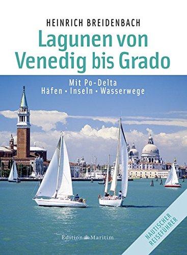 Die Lagunen von Venedig bis Grado: Mit Po-Delta / Häfen • Inseln • Wasserwege