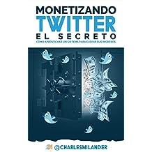 MONETIZANDO TWITTER- EL SECRETO: CÓMO APROVECHAR UN SISTEMA PARA ELEVAR SUS INGRESOS.