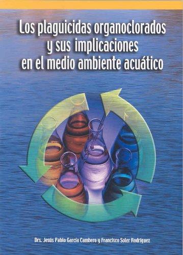 Los plaguicidas organoclorados y sus implicaciones en el medio ambiente acuático por Jesús Pablo García Cambero