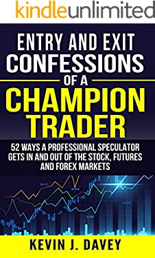 Entry and Exit Confessions of a Champion Trader: 52 Ways A Professional Speculator Gets In And Out Of The Stock, Futures And Forex Markets (English Edition)