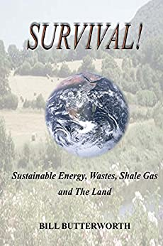 Survival!: Sustainable Energy, Wastes, Shale Gas and The Land by [Butterworth, Bill]
