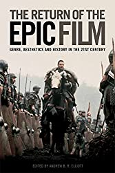 The Return of the Epic Film: Genre, Aesthetics and History in the 21st Century