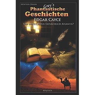 Edgar Cayce - Sah dieser Mann tatsächlich Atlantis?: Auf der Suche nach dem sagenhaften verlorenen Kontinent (Greys Phantastische Geschichten, Band 1)