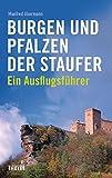 Burgen und Pfalzen der Staufer: Ein Ausflugsführer