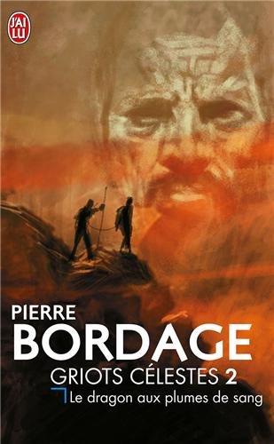 Griots célestes, Tome 2 : Le dragon aux plumes de sang par Pierre Bordage