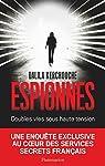 Espionnes. Doubles vies sous haute tension, Une enquête exclusive au c?ur des services secrets français par Kerchouche