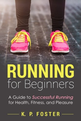 running-for-beginners-a-guide-to-successful-running-for-health-fitness-and-pleasure-volume-1-running