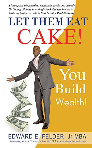 Let Them Eat Cake: : Haters Gonna Hate, Bankers Gonna Deny, You Build Wealth