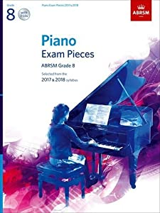 Piano Exam Pieces 2017 & 2018, Grade 8, with 2 CDs: Selected from the 2017 & 2018 syllabus (ABRSM Exam Pieces)