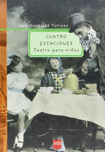 Cuatro estaciones: Teatro para niños (Padres y maestros) por José González Torices