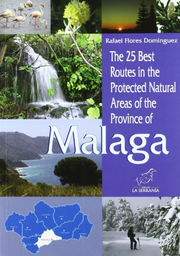 The 25 best routes in the Protected Nautral of the province of Malaga (Colección Espacios protegidos de Andalucía) por Rafael Flores Domínguez