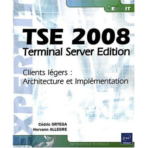 TSE 2008 - Terminal Server Edition - Clients légers : Architecture et Implémentation