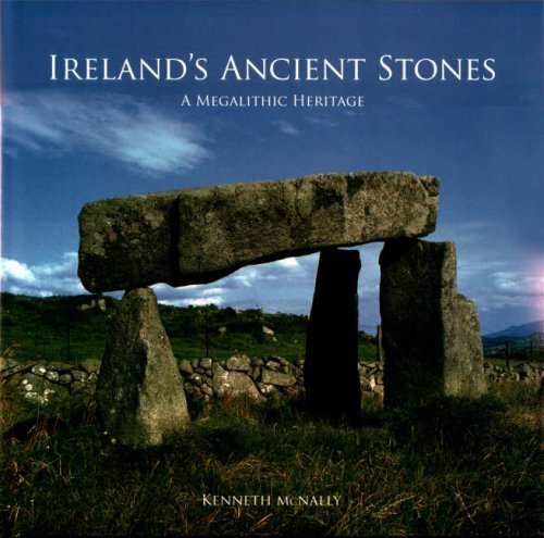 Ireland's Ancient Stones: Megalithic Ireland Explored by Kenneth McNally (2006-08-02)