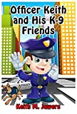 Officer Keith and His K-9 Friends: Dog Safety Tips by April Bolivar (Meet Officer Keith Book 2)