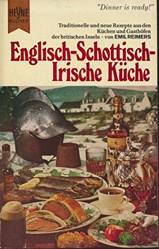 Englisch-schottisch-irische Küche : Traditionelle u. moderne Rezepte aus Küchen u. Gasthöfen d. brit. Inseln.