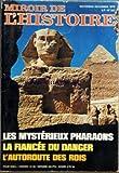 MIROIR DE L'HISTOIRE [No 307] du 01/11/1978 - LES MYSTERIEUX PHARAONS - LA FIANCEE DU DANGER - L'AUTOROUTE DES ROIS - LES PHARAONS PRECURSEURS DES BIOLOGISTES D'AUJOURD'HUI PAR GILBERT DEFLEZ - MARIE STUART PLUS FEMME QUE REINE PAR SYLVIA FELS - LA V