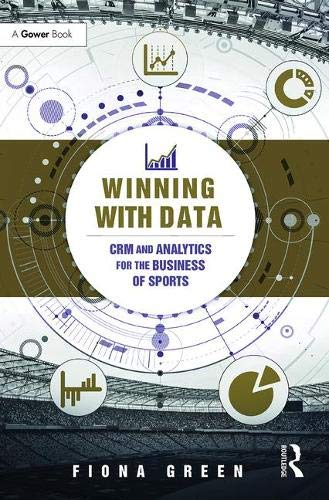 Winning With Data: CRM and Analytics for the Business of Sports por Fiona Green