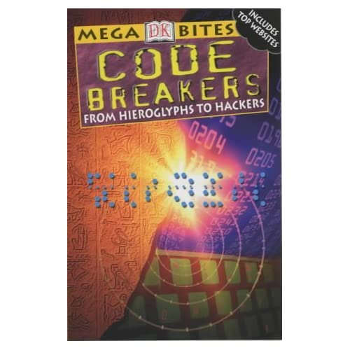 Code Breakers: From Hieroglyphs to Hackers (DK Mega Bites) by Simon Adams (7-Mar-2002) Paperback