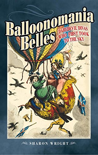 Balloonomania Belles: Daredevil Divas who First Took to the Sky (English Edition) por Sharon Wright