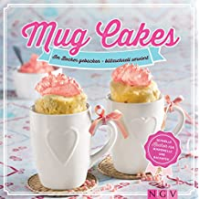 Mug Cakes: Im Becher gebacken - blitzschnell serviert. Schnelle Kuchen für Mikrowelle und Backofen (German Edition)