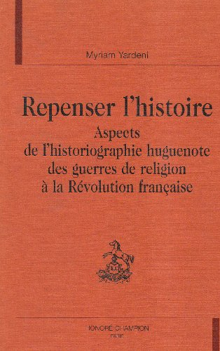 Repenser l'histoire. aspects de l'historiographie huguenote par Collectif