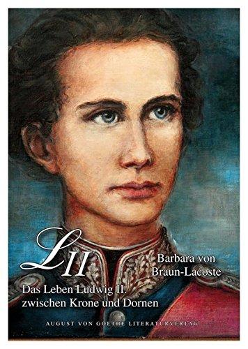 Ludwig II.: Ein Leben zwischen Krone und Dornen (Krone Von Dornen Eine)