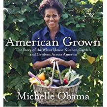 [( American Grown: The Story of the White House Kitchen Garden and Gardens Across America[ AMERICAN GROWN: THE STORY OF THE WHITE HOUSE KITCHEN GARDEN AND GARDENS ACROSS AMERICA ] By Obama, Michelle ( Author )May-29-2012 Hardcover By Obama, Michelle ( Author ) Hardcover May - 2012)] Hardcover