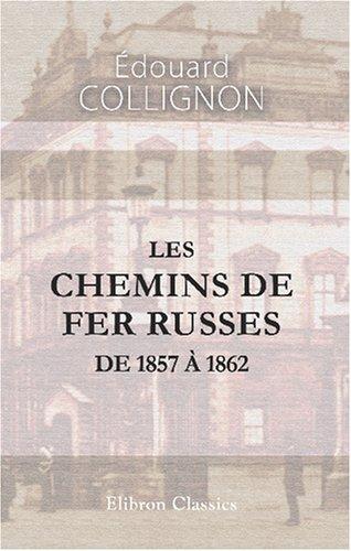 Les chemins de fer russes de 1857 à 1862: Études sur la Russie