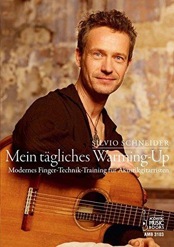 Mein tägliches Warming Up.: Modernes Finger-Technik-Training für Akustikgitarristen - Das Tägliche Training