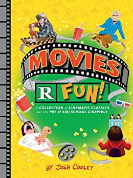Movies R Fun!: A Collection of Cinematic Classics for the Pre-(Film) School Cinephile par [Cooley, Josh]