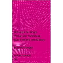 Die Logik der Sorge: Verlust der Aufklärung durch Technik und Medien (edition unseld)